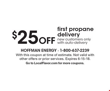 $25 Off first propane delivery new customers only with auto-delivery. With this coupon at time of estimate. Not valid with other offers or prior services. Expires 6-15-18. Go to LocalFlavor.com for more coupons.