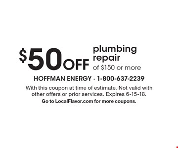$50 Off plumbing repair of $150 or more. With this coupon at time of estimate. Not valid with other offers or prior services. Expires 6-15-18. Go to LocalFlavor.com for more coupons.