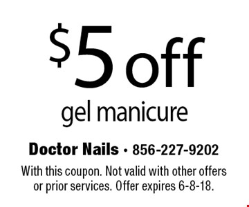 $5 off gel manicure. With this coupon. Not valid with other offers or prior services. Offer expires 6-8-18.