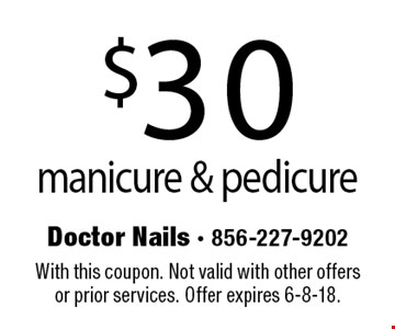 $30 manicure & pedicure. With this coupon. Not valid with other offers or prior services. Offer expires 6-8-18.
