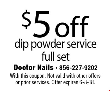 $5 off dip powder service full set. With this coupon. Not valid with other offers or prior services. Offer expires 6-8-18.
