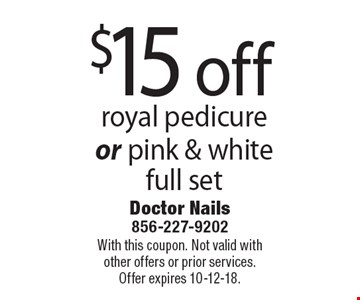 $15 off royal pedicure or pink & white full set. With this coupon. Not valid with other offers or prior services. Offer expires 10-12-18.