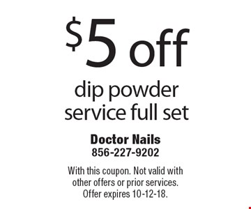 $5 off dip powder service full set. With this coupon. Not valid withother offers or prior services.Offer expires 10-12-18.