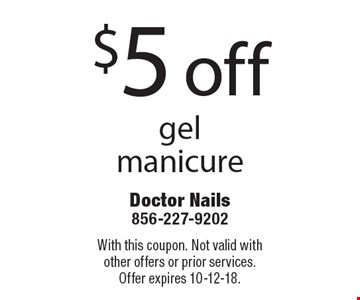 $5 off gel manicure. With this coupon. Not valid withother offers or prior services. Offer expires 10-12-18.