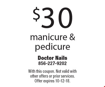 $30 manicure & pedicure . With this coupon. Not valid with other offers or prior services. Offer expires 10-12-18.