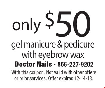 Only $50 gel manicure & pedicure with eyebrow wax. With this coupon. Not valid with other offers or prior services. Offer expires 12-14-18.