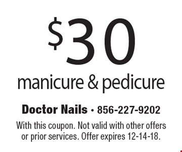 $30 manicure & pedicure. With this coupon. Not valid with other offers or prior services. Offer expires 12-14-18.