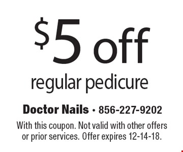 $5 off regular pedicure. With this coupon. Not valid with other offers or prior services. Offer expires 12-14-18.