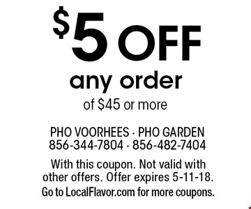 $5 Off any order of $45 or more. With this coupon. Not valid with 
