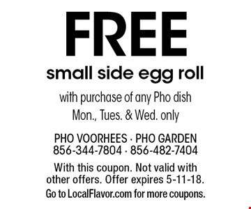Free small side egg roll with purchase of any Pho dish. Mon., Tues. & Wed. only. With this coupon. Not valid with other offers. Offer expires 5-11-18. Go to LocalFlavor.com for more coupons.