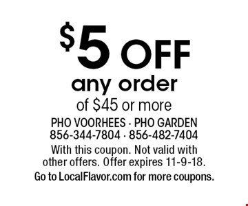 $5 Off any order of $45 or more. With this coupon. Not valid with  other offers. Offer expires 11-9-18.Go to LocalFlavor.com for more coupons.