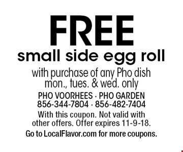 Free small side egg roll with purchase of any Pho dish. Mon., Tues. & Wed. only. With this coupon. Not valid with other offers. Offer expires 11-9-18.Go to LocalFlavor.com for more coupons.