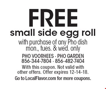 Free small side egg roll with purchase of any Pho dish. Mon., Tues. & Wed. only. With this coupon. Not valid with other offers. Offer expires 12-14-18. Go to LocalFlavor.com for more coupons.