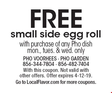 Free small side egg roll with purchase of any Pho dish. Mon., Tues. & Wed. only. With this coupon. Not valid with other offers. Offer expires 4-12-19. Go to LocalFlavor.com for more coupons.