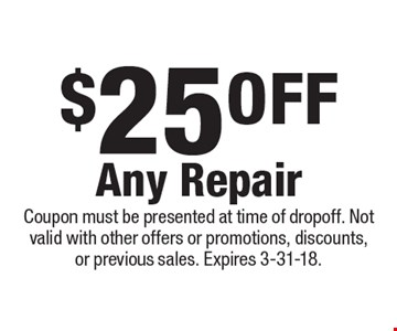 $25 OFF Any Repair. Coupon must be presented at time of dropoff. Not valid with other offers or promotions, discounts, or previous sales. Expires 3-31-18.