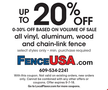 Up to 20% OFF all vinyl, aluminum, wood and chain-link fence 0-30% Off Based On Volume Of Sale select styles only - min. purchase required. With this coupon. Not valid on existing orders, new orders only. Cannot be combined with any other offers or coupons. Offer expires 9-7-18. Go to LocalFlavor.com for more coupons.