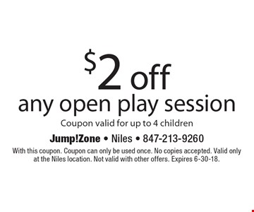 $2 off any open play session. Coupon valid for up to 4 children. With this coupon. Coupon can only be used once. No copies accepted. Valid only at the Niles location. Not valid with other offers. Expires 6-30-18.