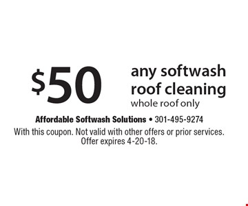 $50 off any softwash roof cleaning. Whole roof only. With this coupon. Not valid with other offers or prior services. Offer expires 4-20-18.