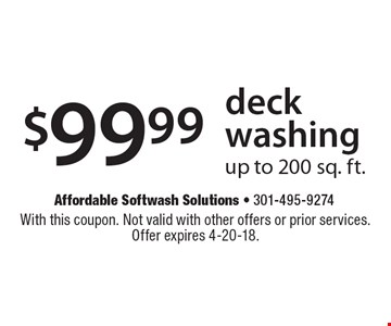 $99.99 deck washing up to 200 sq. ft. With this coupon. Not valid with other offers or prior services. Offer expires 4-20-18.