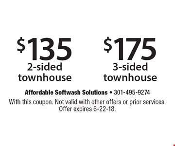 $175 3-sided townhouse. $135 2-sided townhouse. With this coupon. Not valid with other offers or prior services. Offer expires 6-22-18.