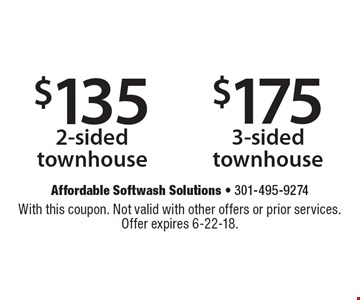 $175 3-sided townhouse OR $135 2-sided townhouse. With this coupon. Not valid with other offers or prior services. Offer expires 6-22-18.