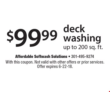 $99.99 deck washing up to 200 sq. ft. With this coupon. Not valid with other offers or prior services. Offer expires 6-22-18.