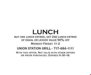 50% off lunch, buy one lunch entree, get 2nd lunch entree of equal or lesser value 50% off. Monday-Friday 11-2. With this offer. Not valid with other offers or prior purchases. Expires 6-30-18.