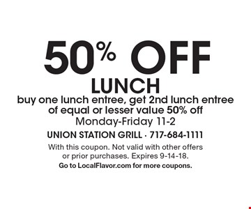 50% Off lunch buy one lunch entree, get 2nd lunch entree of equal or lesser value 50% off. Monday-Friday 11-2. With this coupon. Not valid with other offers or prior purchases. Expires 9-14-18. Go to LocalFlavor.com for more coupons.