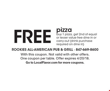 Free pizza buy 1 pizza, get 2nd of equal or lesser value free dine in or carry-out (drink purchase required on dine in). With this coupon. Not valid with other offers. One coupon per table. Offer expires 4/20/18. Go to LocalFlavor.com for more coupons.