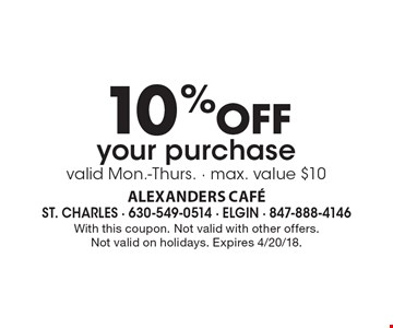 10% OFF your purchase. Valid Mon.-Thurs. Max. value $10. With this coupon. Not valid with other offers. Not valid on holidays. Expires 4/20/18.
