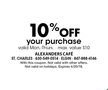 10% OFF your purchase valid Mon.-Thurs. - max. value $10. With this coupon. Not valid with other offers. Not valid on holidays. Expires 4/20/18.