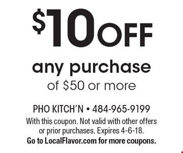 $10 off any purchase of $50 or more. With this coupon. Not valid with other offers or prior purchases. Expires 4-6-18. Go to LocalFlavor.com for more coupons.