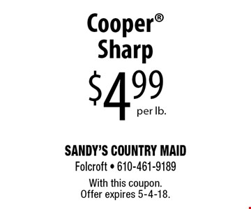 $4.99 per lb.Cooper Sharp. With this coupon. Offer expires 5-4-18.