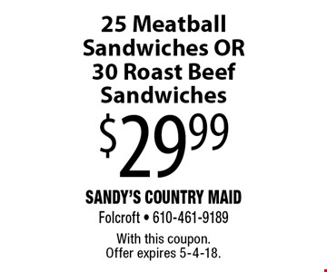 $29.99 25 Meatball Sandwiches OR 30 Roast Beef Sandwiches. With this coupon. Offer expires 5-4-18.