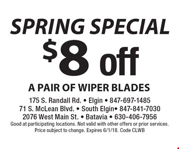 spring Special  $8 off A PAIR OF WIPER BLADES. Good at participating locations. Not valid with other offers or prior services.Price subject to change. Expires 6/1/18. Code CLWB