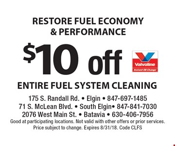 restore fuel economy& performance $10 off entire fuel system cleaning. Good at participating locations. Not valid with other offers or prior services.Price subject to change. Expires 8/31/18. Code CLFS