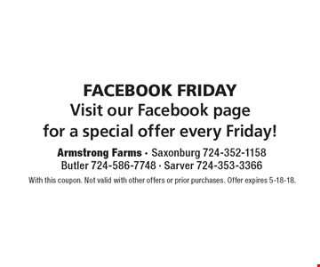 Facebook Friday Special Offer - Visit our Facebook page for a special offer every Friday! With this coupon. Not valid with other offers or prior purchases. Offer expires 5-18-18.