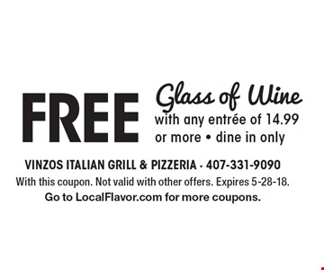 Free Glass of Wine with any entree of 14.99 or more. Dine in only. With this coupon. Not valid with other offers. Expires 5-28-18. Go to LocalFlavor.com for more coupons.