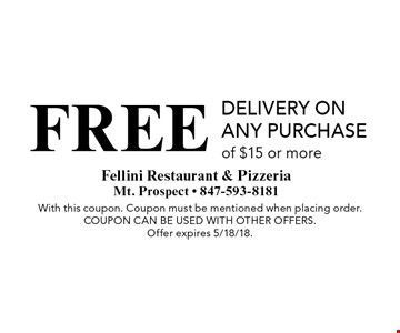 Free delivery on any purchase of $15 or more. With this coupon. Coupon must be mentioned when placing order. Coupon can be used with other offers. Offer expires 5/18/18.