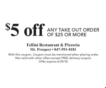 $5 off any take out order of $25 or more. With this coupon. Coupon must be mentioned when placing order. Not valid with other offers except free delivery coupon. Offer expires 6/29/18.