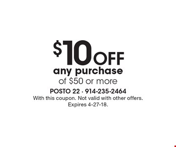 $10 OFF any purchase of $50 or more. With this coupon. Not valid with other offers. Expires 4-27-18.