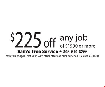 $225 off any job of $1500 or more. With this coupon. Not valid with other offers or prior services. Expires 4-20-18.