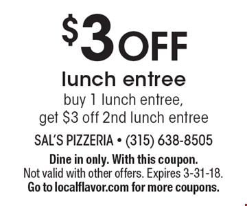 $3 OFF lunch entree buy 1 lunch entree, get $3 off 2nd lunch entree. Dine in only. With this coupon. Not valid with other offers. Expires 3-31-18.Go to localflavor.com for more coupons.
