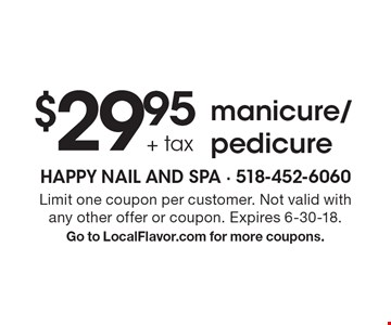 $29.95 + tax manicure/pedicure. Limit one coupon per customer. Not valid with any other offer or coupon. Expires 6-30-18. Go to LocalFlavor.com for more coupons.