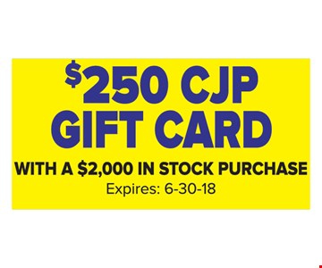 $250 CJP gift card with a $2,000 in stock purchase. Expires 6-30-18.