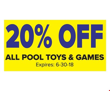 20% off all pool toys and games. Expires 6-30-18.