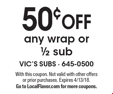 50¢ OFF any wrap or 1/2 sub. With this coupon. Not valid with other offers or prior purchases. Expires 4/13/18. Go to LocalFlavor.com for more coupons.