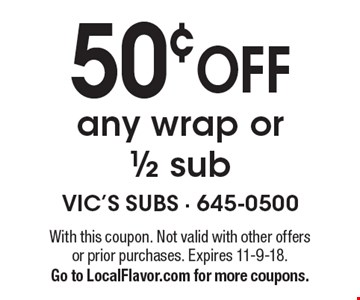 50¢ OFF any wrap or 1/2 sub . With this coupon. Not valid with other offers or prior purchases. Expires 11-9-18. Go to LocalFlavor.com for more coupons.