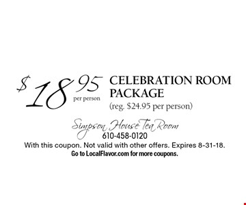 $18.95 per person Celebration Room package. (reg. $24.95 per person). With this coupon. Not valid with other offers. Expires 8-31-18.Go to LocalFlavor.com for more coupons.