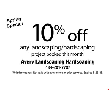 Spring Special 10% off any landscaping/hardscaping project booked this month. With this coupon. Not valid with other offers or prior services. Expires 5-25-18.